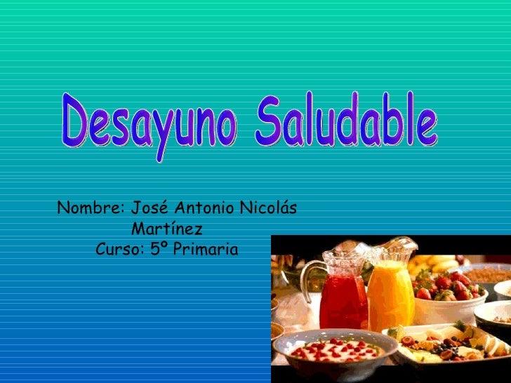 Nombre: José Antonio Nicolás  Martínez Curso: 5º Primaria Desayuno Saludable