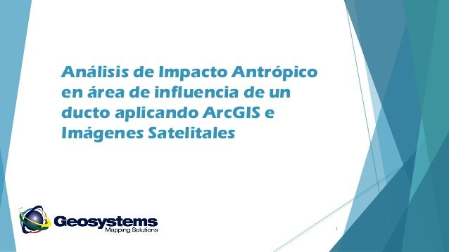 Análisis de Impacto Antrópico en área de influencia de un ducto aplicando ArcGIS e Imágenes Satelitales  1