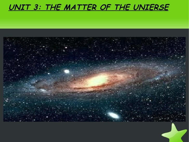 UNIT 3: THE MATTER OF THE UNIERSE