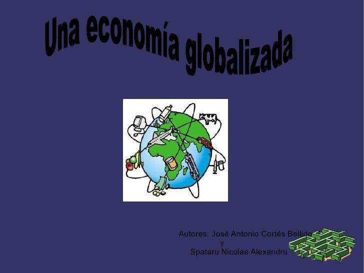 Autores: José Antonio Cortés Bellido y  Spataru Nicolae Alexandru Una economía globalizada