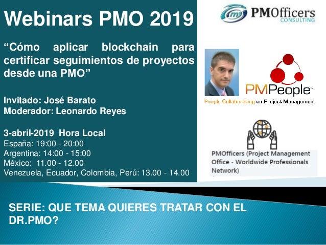 """Webinars PMO 2019 """"Cómo aplicar blockchain para certificar seguimientos de proyectos desde una PMO"""" Invitado: José Barato ..."""