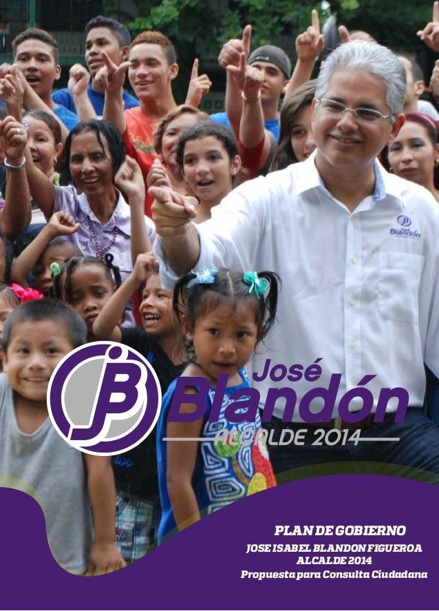Pag.1 PLAN DE GOBIERNO JOSE ISABEL BLANDON FIGUEROA ALCALDE 2014 Propuesta para Consulta Ciudadana
