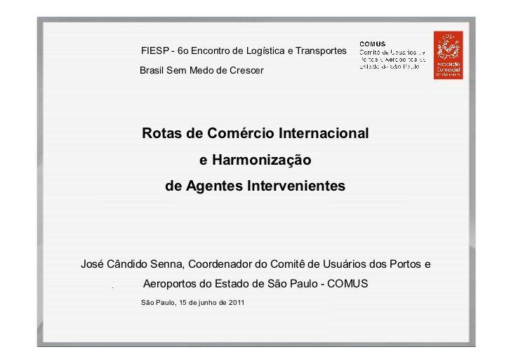 FIESP - 6o Encontro de Logística e Transportes           Brasil Sem Medo de Crescer           Rotas de Comércio Internacio...