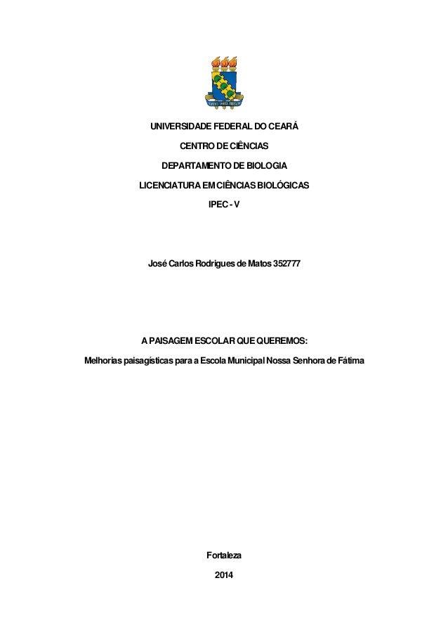 UNIVERSIDADE FEDERAL DO CEARÁ CENTRO DE CIÊNCIAS DEPARTAMENTO DE BIOLOGIA LICENCIATURAEM CIÊNCIAS BIOLÓGICAS IPEC -V José ...