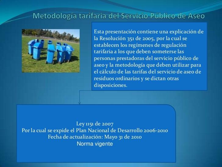 Metodología tarifaria del Servicio Público de Aseo<br />Esta presentación contiene una explicación de la Resolución 351 de...