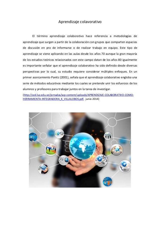 Aprendizaje colavorativo El término aprendizaje colaborativo hace referencia a metodologías de aprendizaje que surgen a pa...