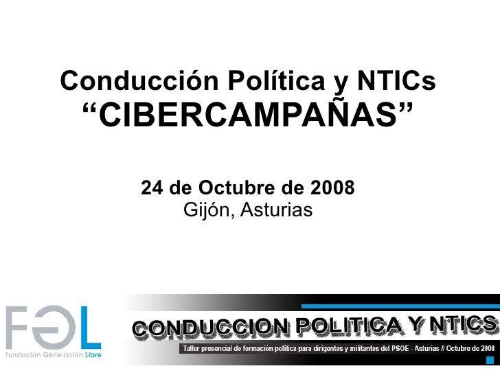 """Conducción Política y NTICs """" CIBERCAMPAÑAS"""" 24 de Octubre de 2008 Gijón, Asturias"""