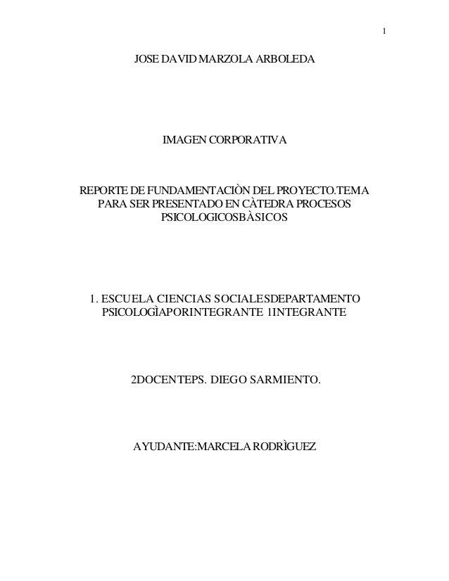 1        JOSE DAVID MARZOLA ARBOLEDA            IMAGEN CORPORATIVAREPORTE DE FUNDAMENTACIÒN DEL PROYECTO.TEMA   PARA SER P...