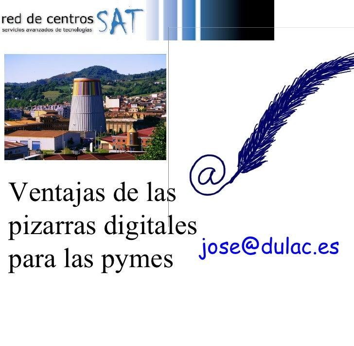 Ventajas de las  pizarras digitales  para las pymes [email_address]