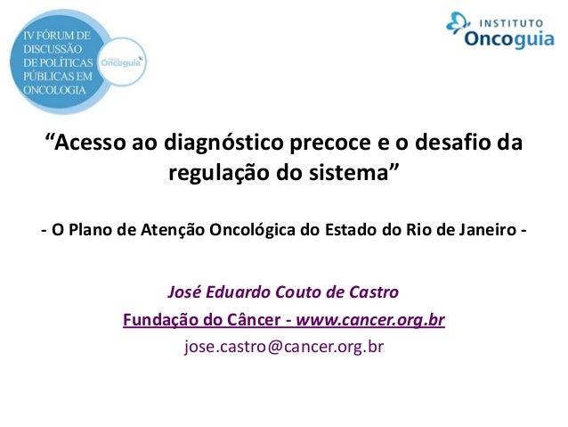"""""""Acesso ao diagnóstico precoce e o desafio da regulação do sistema"""" - O Plano de Atenção Oncológica do Estado do Rio de Ja..."""