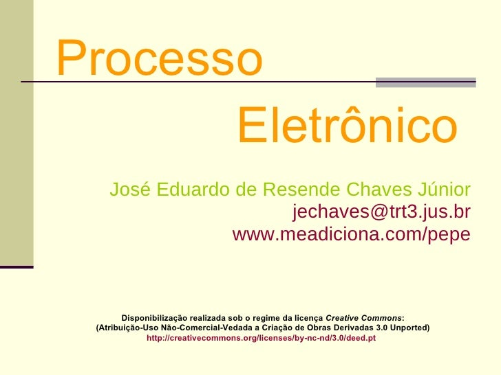 Processo   Eletrônico <ul><li>José Eduardo de Resende Chaves Júnior </li></ul><ul><li>[email_address] </li></ul><ul><li>ww...