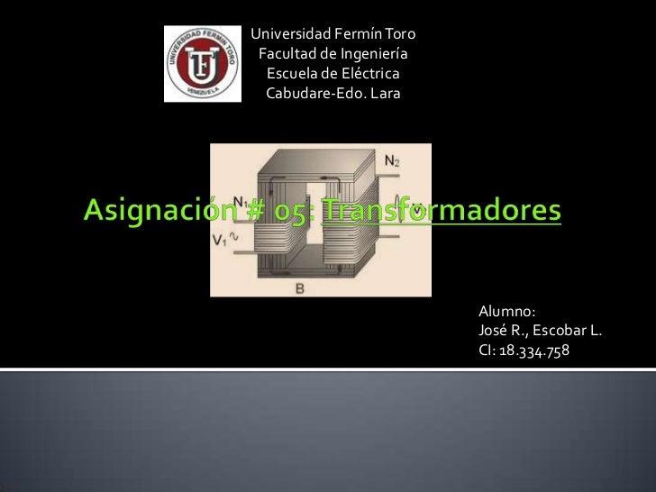 Universidad Fermín Toro Facultad de Ingeniería  Escuela de Eléctrica  Cabudare-Edo. Lara                          Alumno: ...