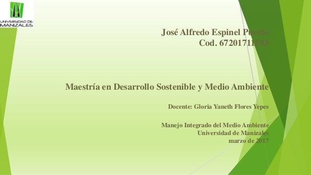 José Alfredo Espinel Puerto Cod. 67201711593 Maestría en Desarrollo Sostenible y Medio Ambiente Docente: Gloria Yaneth Flo...