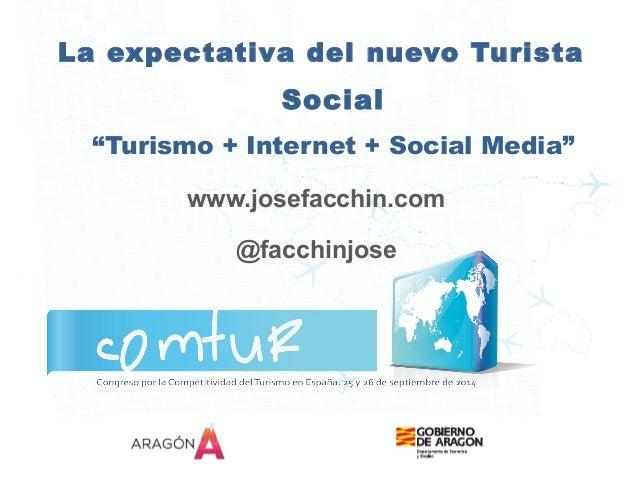 """La expectativa del nuevo Turista  Social  """"Turismo + Internet + Social Media""""  www.josefacchin.com  @facchinjose"""