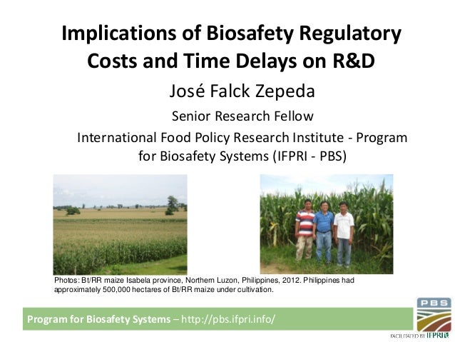 Implications of Biosafety Regulatory Costs and Time Delays on R&D José Falck Zepeda Senior Research Fellow International F...