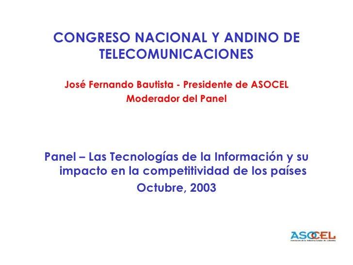 CONGRESO NACIONAL Y ANDINO DE TELECOMUNICACIONES<br />José Fernando Bautista - Presidente de ASOCEL<br />Moderador del Pan...