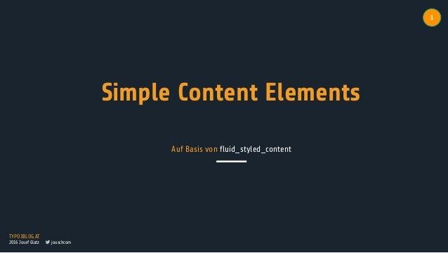 TYPO3BLOG.AT 2016 Josef Glatz jouschcom 1 Simple Content Elements Auf Basis von fluid_styled_content