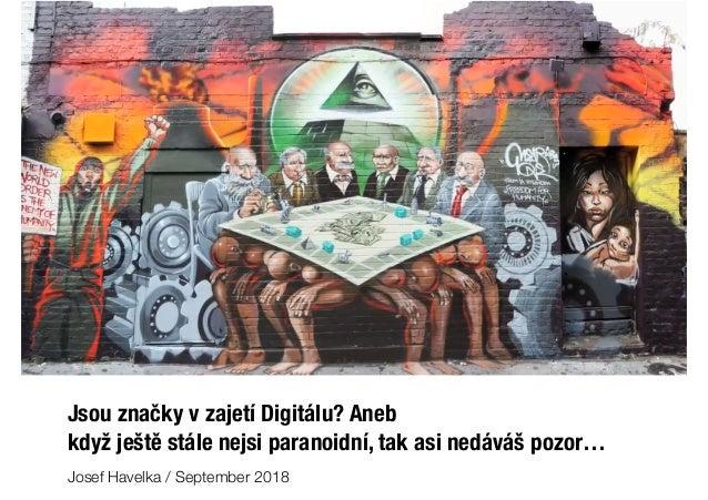 Jsou značky v zajetí Digitálu? Aneb když ještě stále nejsi paranoidní, tak asi nedáváš pozor… Josef Havelka / September 20...