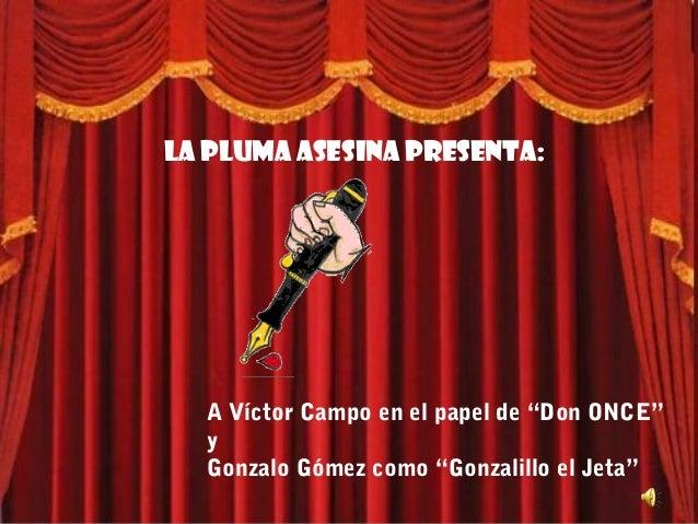 """La pluma asesina presenta:  A Víctor Campo en el papel de """"Don ONCE""""  y  Gonzalo Gómez como """"Gonzalillo el Jeta"""""""