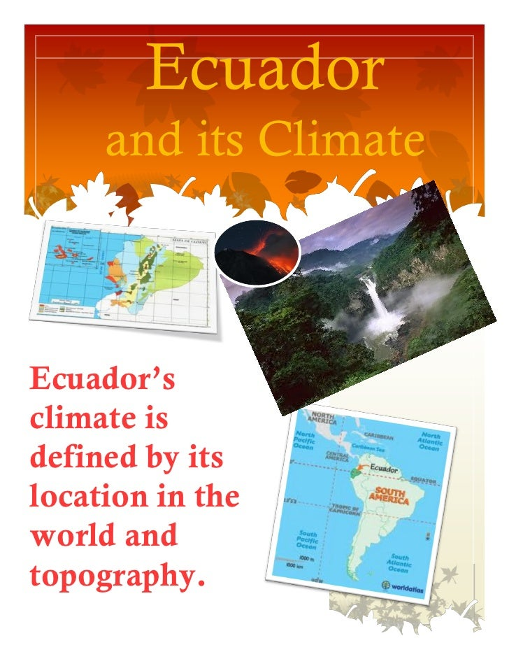 Ecuador     and its ClimateEcuador'sclimate isdefined by itslocation in theworld andtopography.
