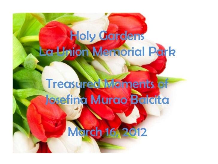 Holy GardensLa Union Memorial Park Treasured Moments of Josefina Murao Balcita    March 16, 2012
