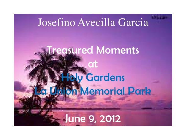 Josefino Avecilla Garcia  Treasured Moments          at     Holy GardensLa Union Memorial Park     June 9, 2012