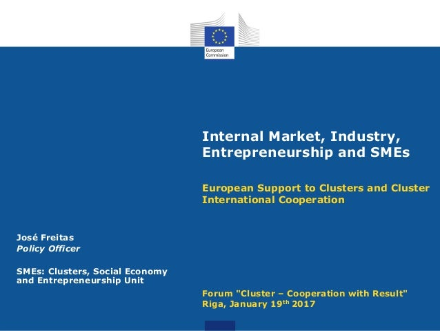 Internal Market, Industry, Entrepreneurship and SMEs European Support to Clusters and Cluster International Cooperation Fo...