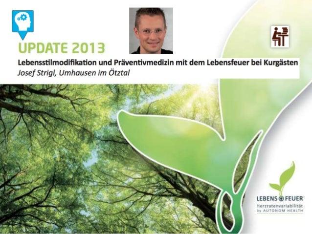 Lebensstilmodifikation und Präventivmedizin mit dem Lebensfeuer bei Kurgästen •  Lebensfeuer Update 2013  • •  Dr. Strigl ...