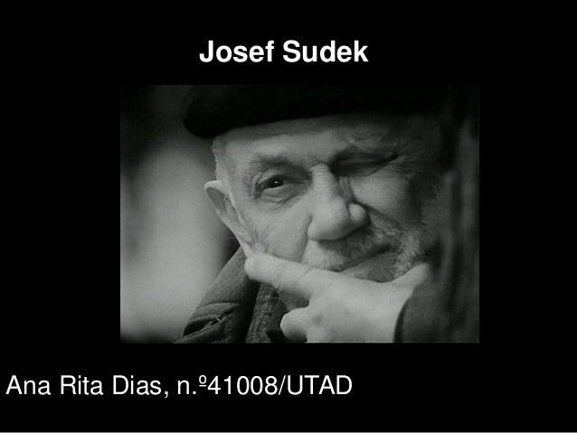 Josef SudekAna Rita Dias, n.º41008/UTAD