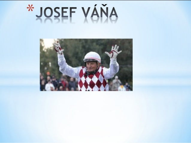 He is a Czech horse race rider. Josef Váňa was born on20th October 1952 in village Slopná at the Zlín edge.Josef Váňa is a...