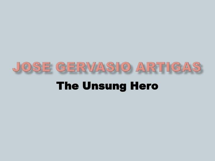 Jose Gervasio Artigas<br />The Unsung Hero<br />
