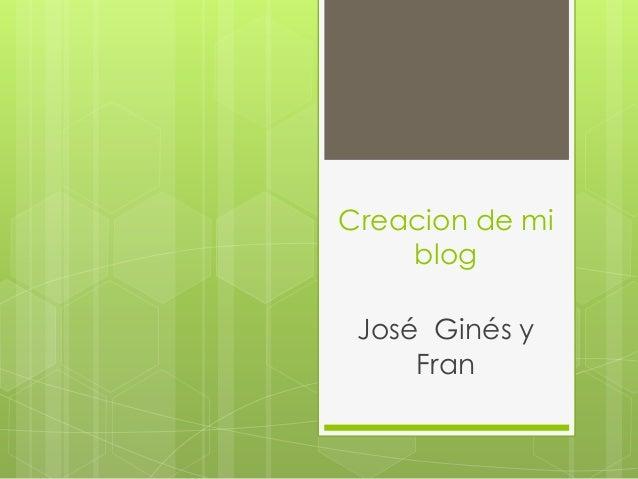 Creacion de mi    blog José Ginés y     Fran