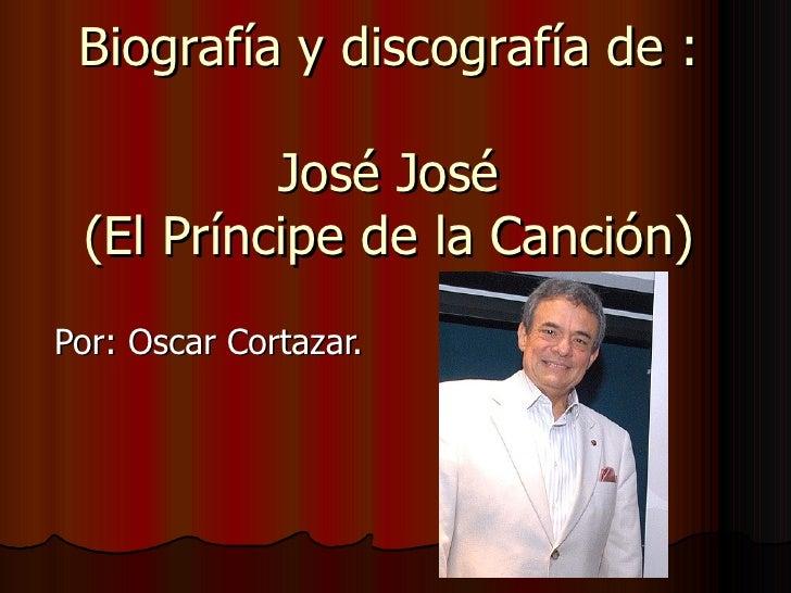 Biografía y discografía de : José José (El Príncipe de la Canción) Por: Oscar Cortazar.