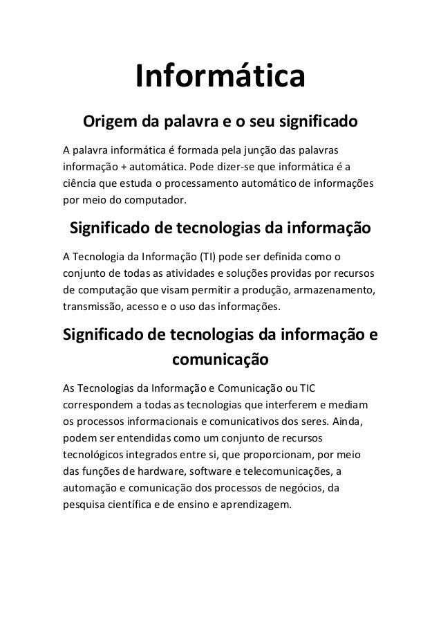 Informática Origem da palavra e o seu significado A palavra informática é formada pela junção das palavras informação + au...