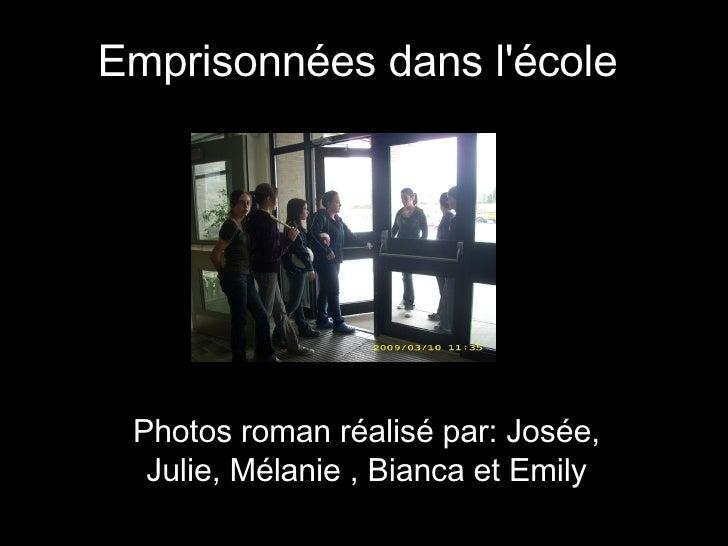 Emprisonnées dans l'école   Photos roman réalisé par: Josée, Julie, Mélanie , Bianca et Emily