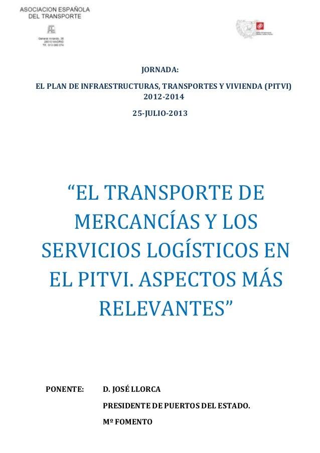 """JORNADA: EL PLAN DE INFRAESTRUCTURAS, TRANSPORTES Y VIVIENDA (PITVI) 2012-2014 25-JULIO-2013 """"EL TRANSPORTE DE MERCANCÍAS ..."""