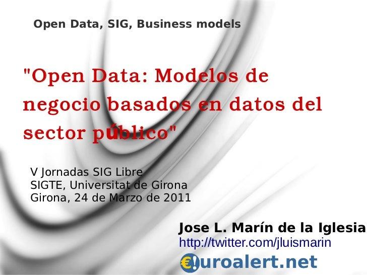 """Open Data, SIG, Business models""""Open Data: Modelos denegocio basados en datos delsector p úblico""""V Jornadas SIG LibreSIGTE..."""