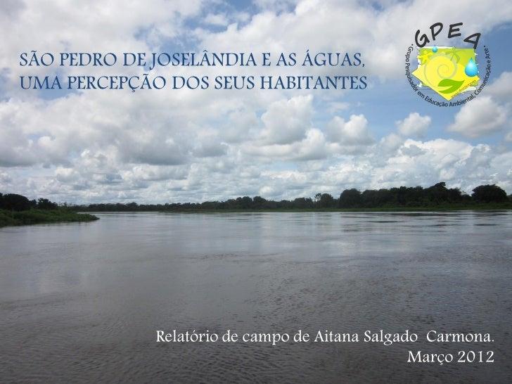 SÃO PEDRO DE JOSELÂNDIA E AS ÁGUAS,UMA PERCEPÇÃO DOS SEUS HABITANTES             Relatório de campo de Aitana Salgado Carm...