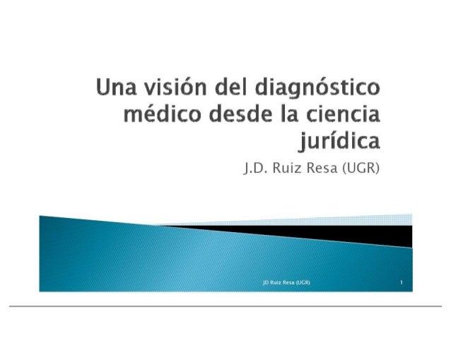 Una visićn del diagnöstico médico desde la ciencia jurídica  J. D. Ruiz Resa (UGR)