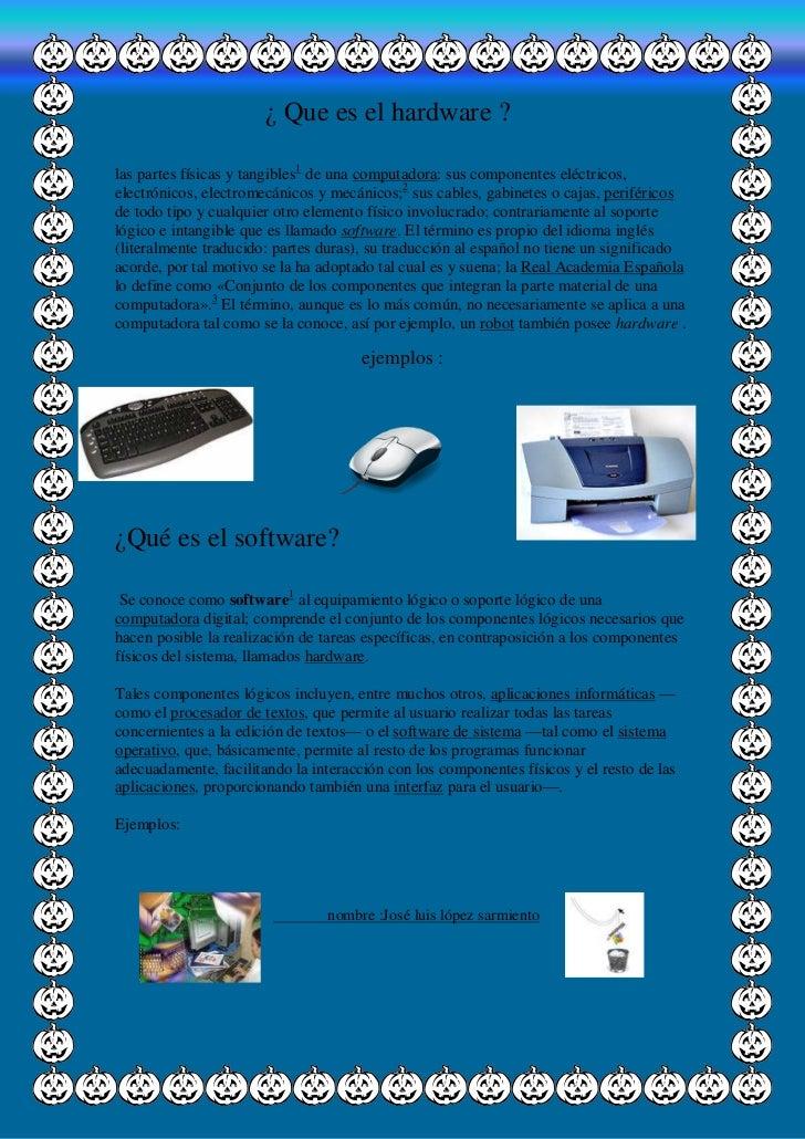 ¿ Que es el hardware ?las partes físicas y tangibles1 de una computadora: sus componentes eléctricos,electrónicos, electro...