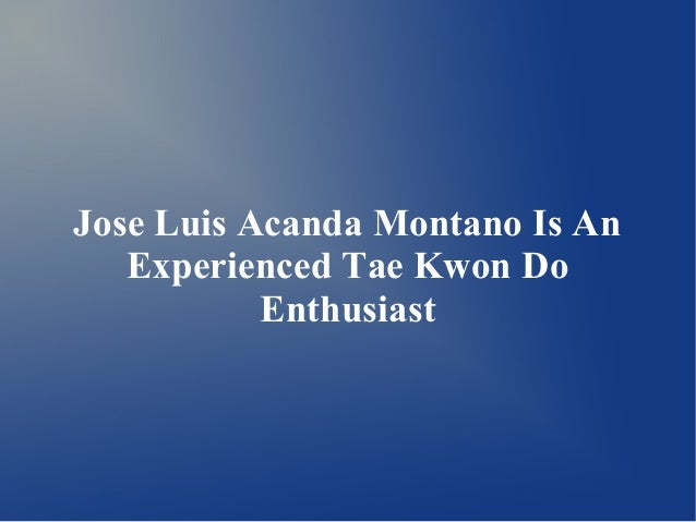 Jose Luis Acanda Montano Is An  Experienced Tae Kwon Do  Enthusiast