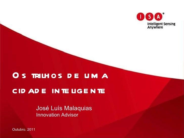 Os trilhos de uma cidade inteligente José Luís Malaquias Innovation Advisor