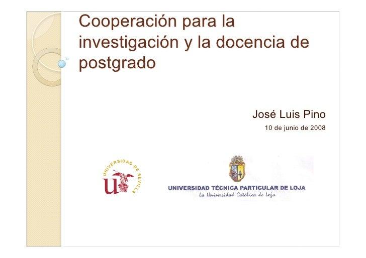Cooperación para la investigación y la docencia de postgrado                        José Luis Pino                        ...