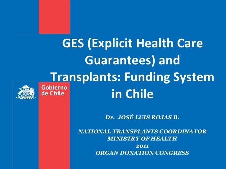 Dr.  JOSÉ LUIS ROJAS B. NATIONAL TRANSPLANTS COORDINATOR MINISTRY OF HEALTH 2011 ORGAN DONATION CONGRESS GES (Explicit Hea...
