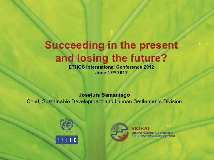 Succeeding in the present         and losing the future?                ETHOS International Conference 2012               ...