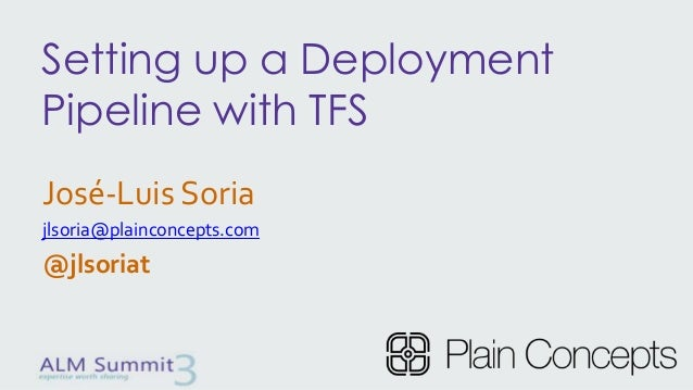 Setting up a DeploymentPipeline with TFSJosé-Luis Soriajlsoria@plainconcepts.com@jlsoriat