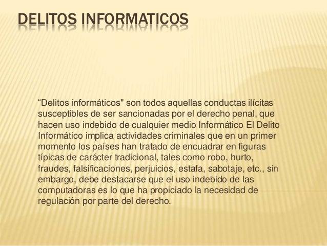 """DELITOS INFORMATICOS """"Delitos informáticos"""" son todos aquellas conductas ilícitas susceptibles de ser sancionadas por el d..."""