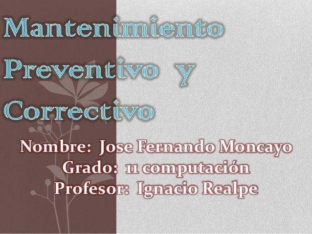 Nombre: Jose Fernando Moncayo Grado: 11 computación Profesor: Ignacio Realpe