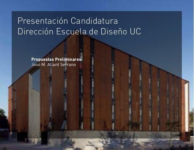 Presentación CandidaturaDirección Escuela de Diseño UC   Propuestas Preliminares   José M. Allard Serrano