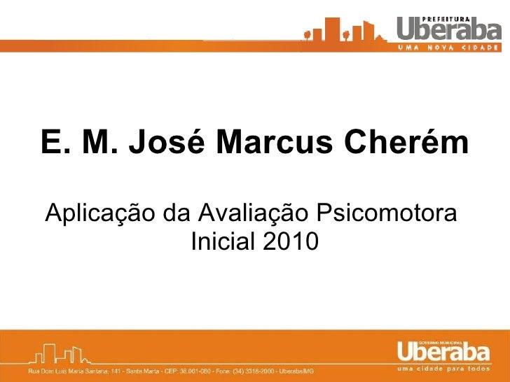 E. M. José Marcus Cherém Aplicação da Avaliação Psicomotora  Inicial 2010